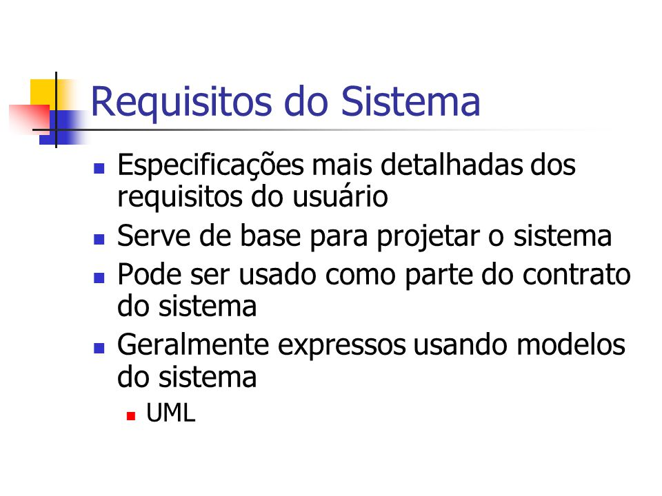 Requisitos do Sistema Especificações mais detalhadas dos requisitos do usuário. Serve de base para projetar o sistema.