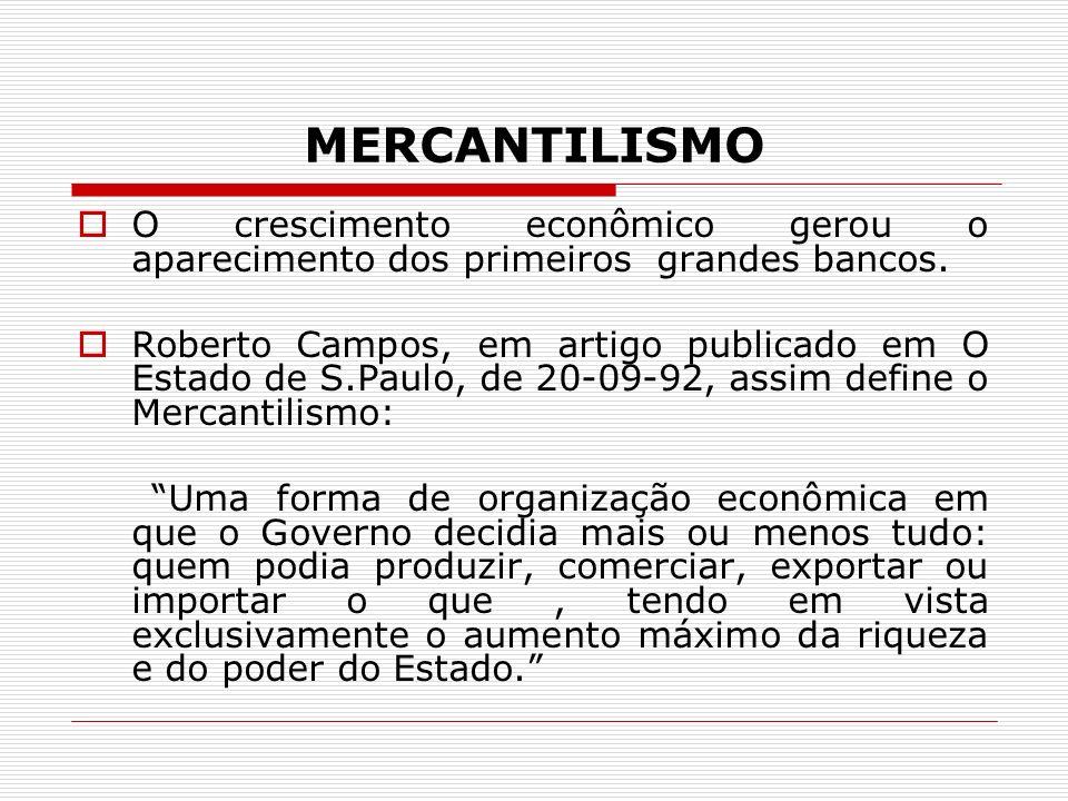 MERCANTILISMO O crescimento econômico gerou o aparecimento dos primeiros grandes bancos.