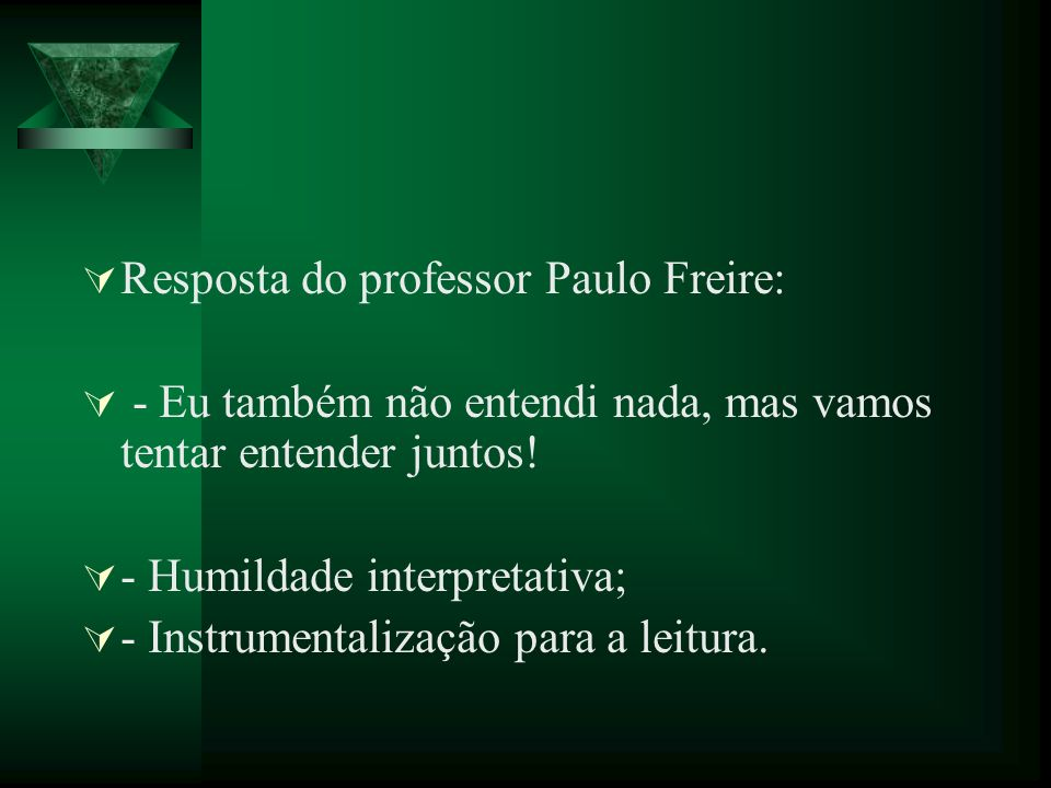 Resposta do professor Paulo Freire: