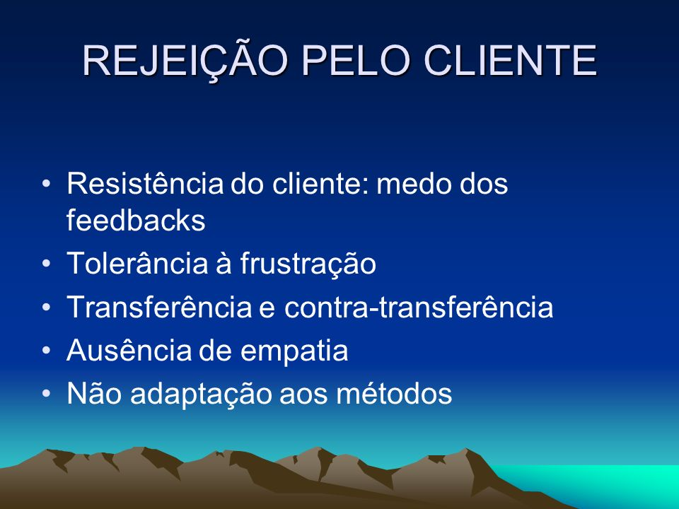 REJEIÇÃO PELO CLIENTE Resistência do cliente: medo dos feedbacks