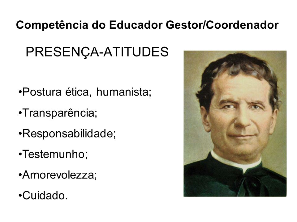 PRESENÇA-ATITUDES Competência do Educador Gestor/Coordenador