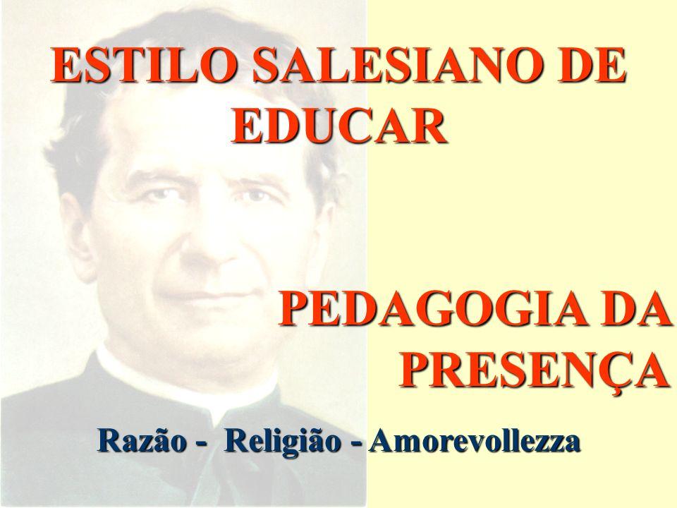 ESTILO SALESIANO DE EDUCAR Razão - Religião - Amorevollezza