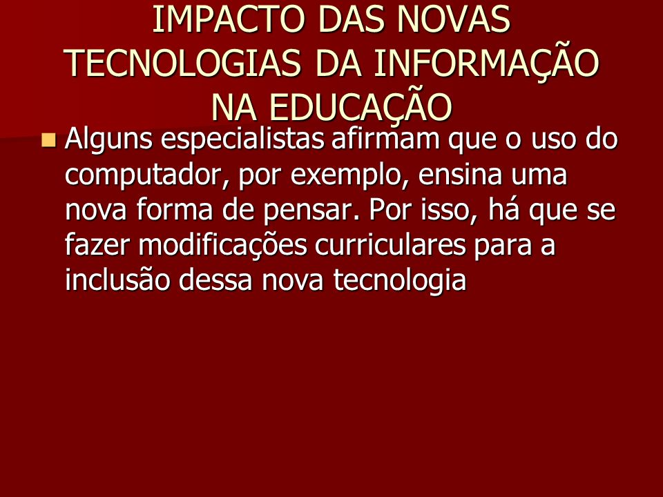 IMPACTO DAS NOVAS TECNOLOGIAS DA INFORMAÇÃO NA EDUCAÇÃO