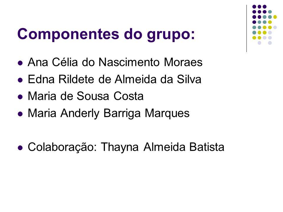 Componentes do grupo: Ana Célia do Nascimento Moraes