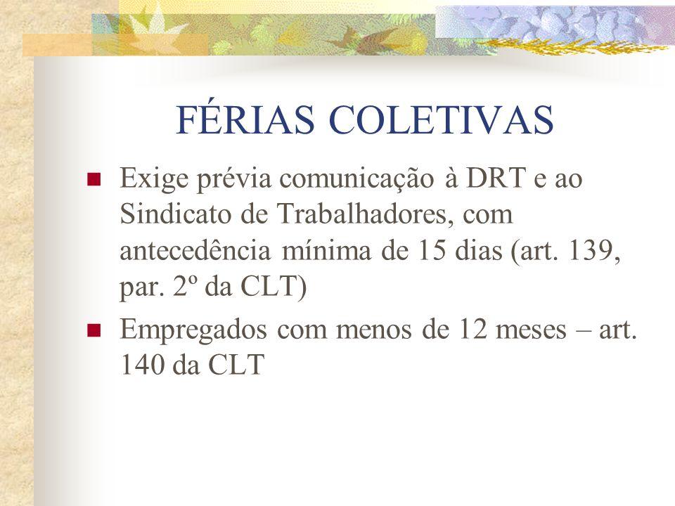 FÉRIAS COLETIVASExige prévia comunicação à DRT e ao Sindicato de Trabalhadores, com antecedência mínima de 15 dias (art. 139, par. 2º da CLT)