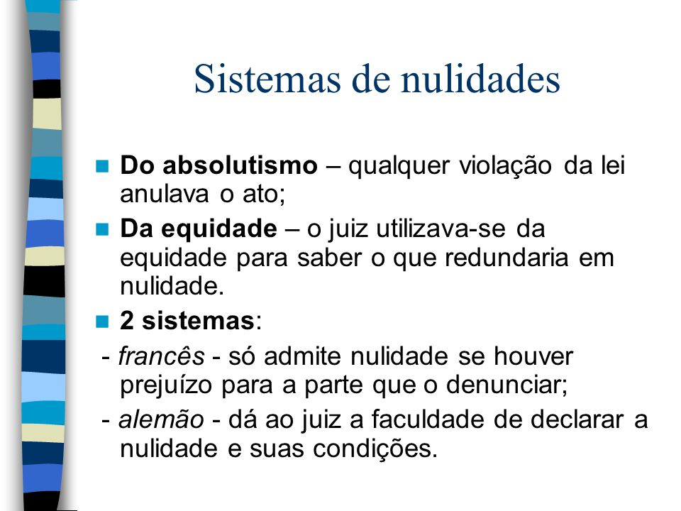 Sistemas de nulidadesDo absolutismo – qualquer violação da lei anulava o ato;