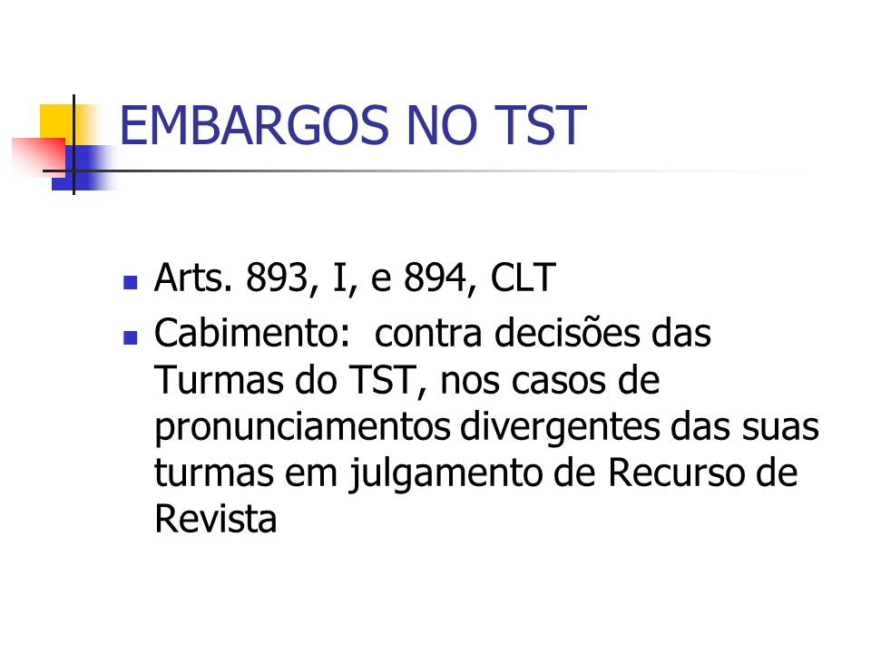 EMBARGOS NO TST Arts. 893, I, e 894, CLT