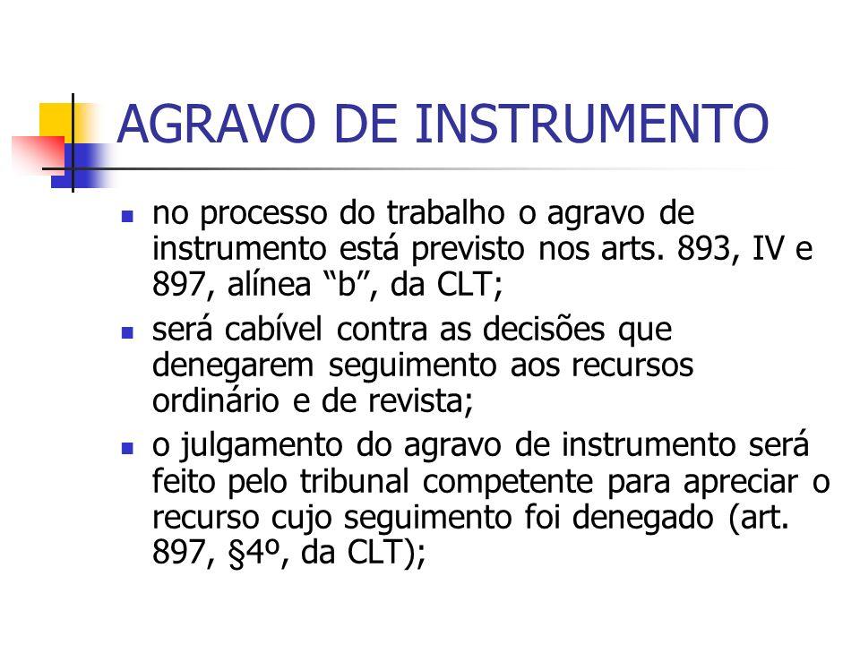 AGRAVO DE INSTRUMENTO no processo do trabalho o agravo de instrumento está previsto nos arts. 893, IV e 897, alínea b , da CLT;