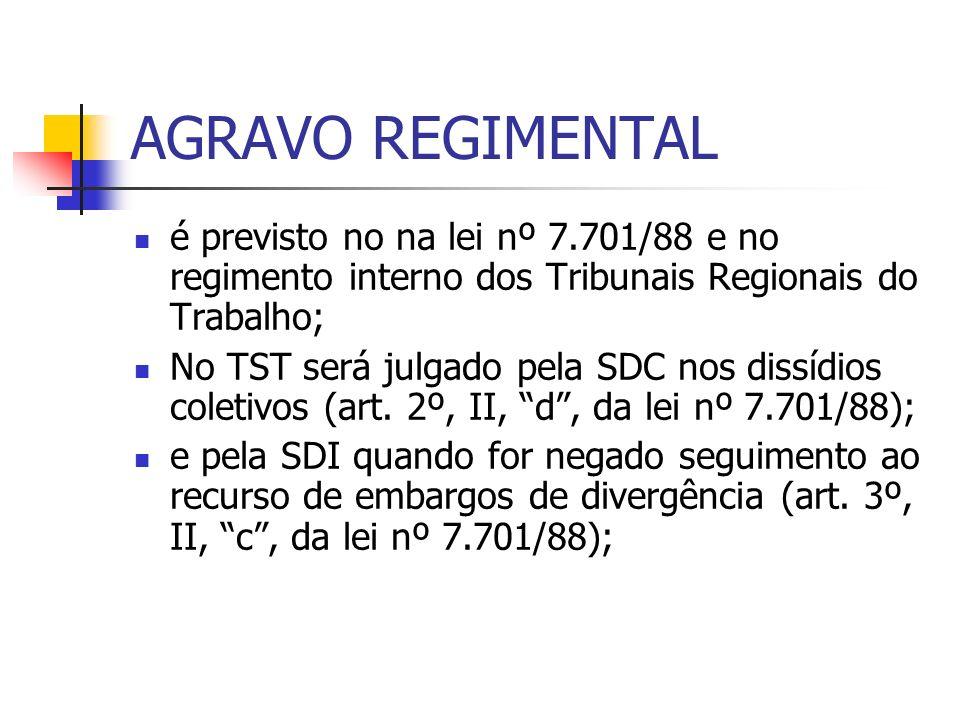 AGRAVO REGIMENTAL é previsto no na lei nº 7.701/88 e no regimento interno dos Tribunais Regionais do Trabalho;