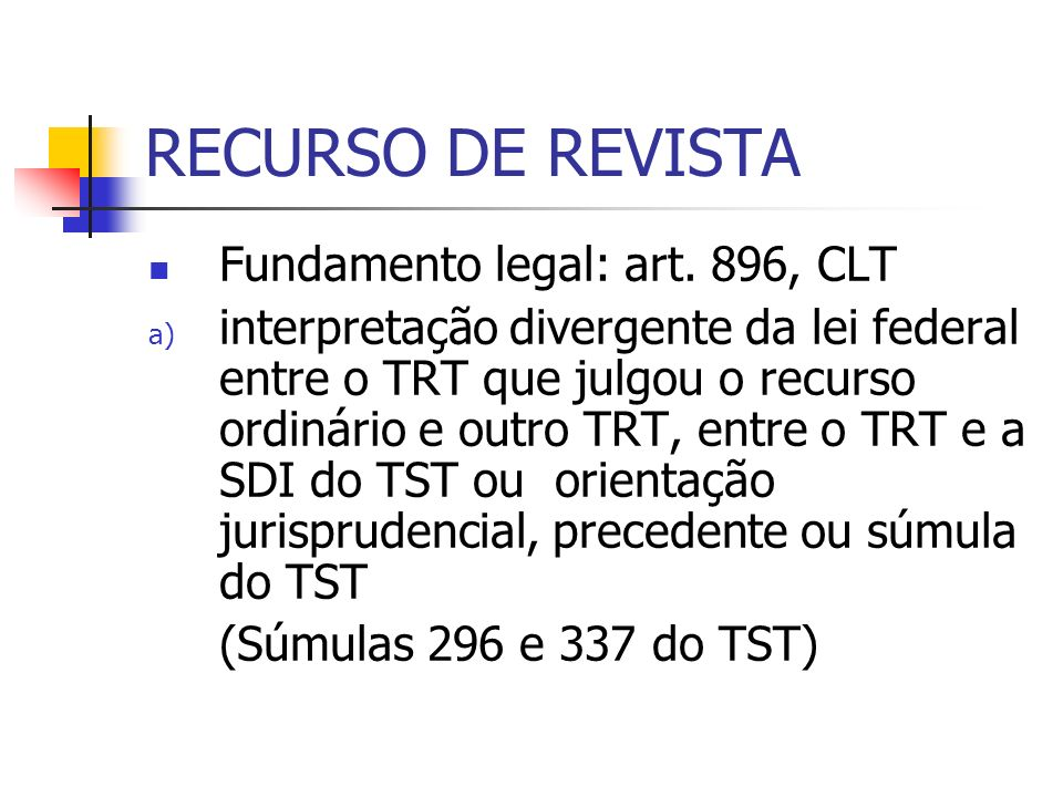 RECURSO DE REVISTA Fundamento legal: art. 896, CLT