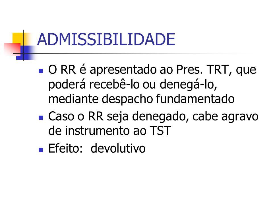 ADMISSIBILIDADE O RR é apresentado ao Pres. TRT, que poderá recebê-lo ou denegá-lo, mediante despacho fundamentado.