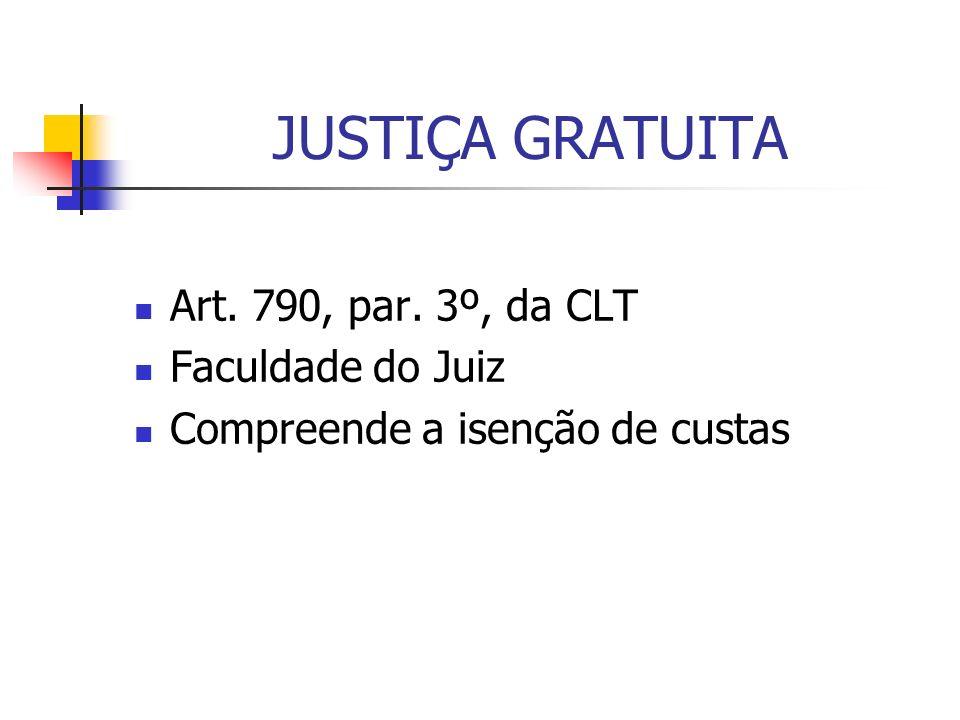 JUSTIÇA GRATUITA Art. 790, par. 3º, da CLT Faculdade do Juiz