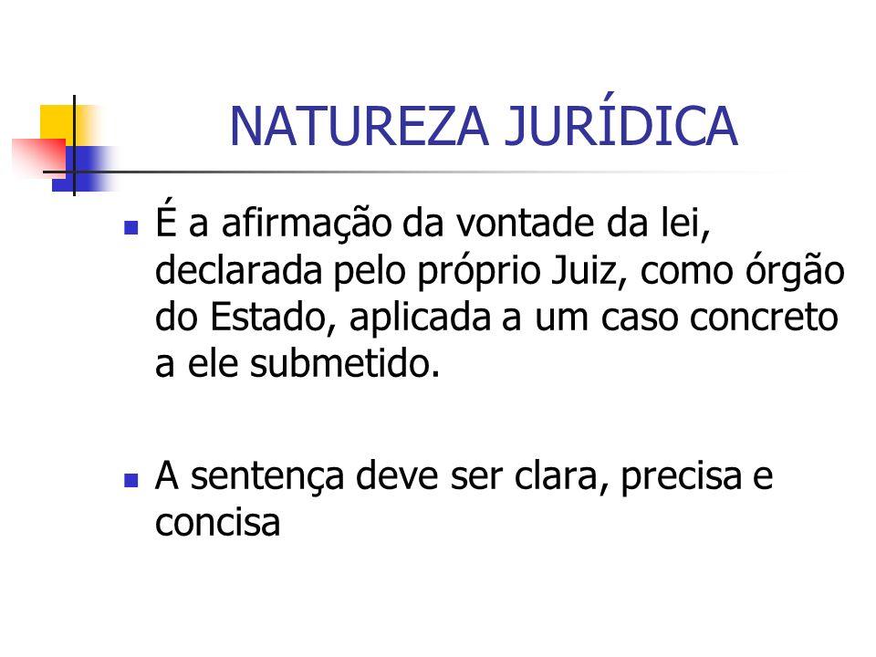 NATUREZA JURÍDICA É a afirmação da vontade da lei, declarada pelo próprio Juiz, como órgão do Estado, aplicada a um caso concreto a ele submetido.