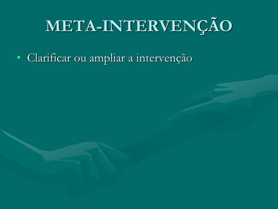 META-INTERVENÇÃO Clarificar ou ampliar a intervenção