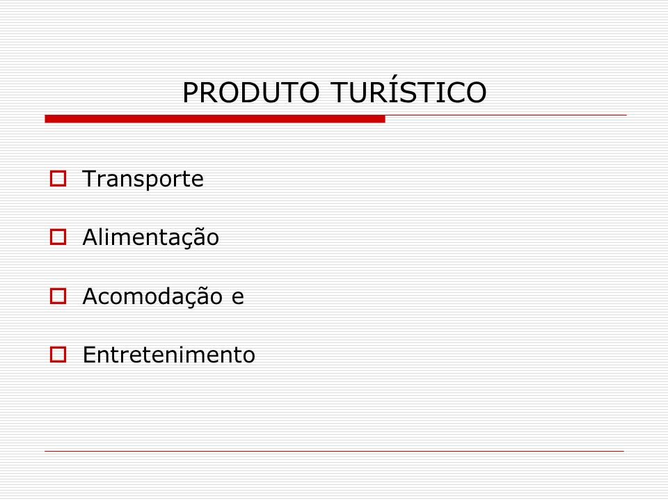 PRODUTO TURÍSTICO Transporte Alimentação Acomodação e Entretenimento