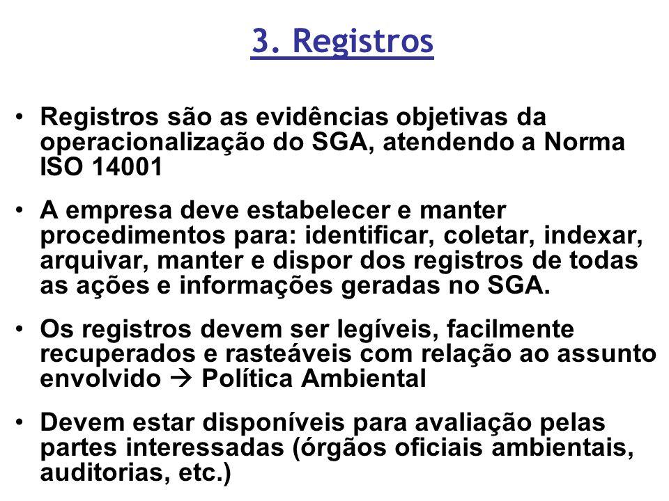 3. Registros Registros são as evidências objetivas da operacionalização do SGA, atendendo a Norma ISO 14001.