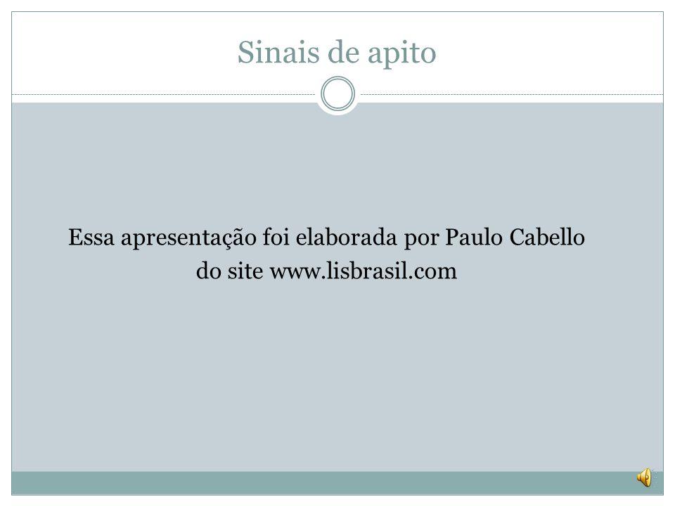 Sinais de apito Essa apresentação foi elaborada por Paulo Cabello do site www.lisbrasil.com