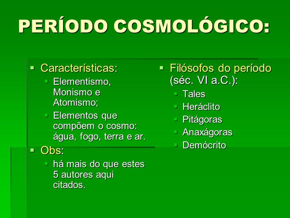 PERÍODO COSMOLÓGICO: Características: Obs: