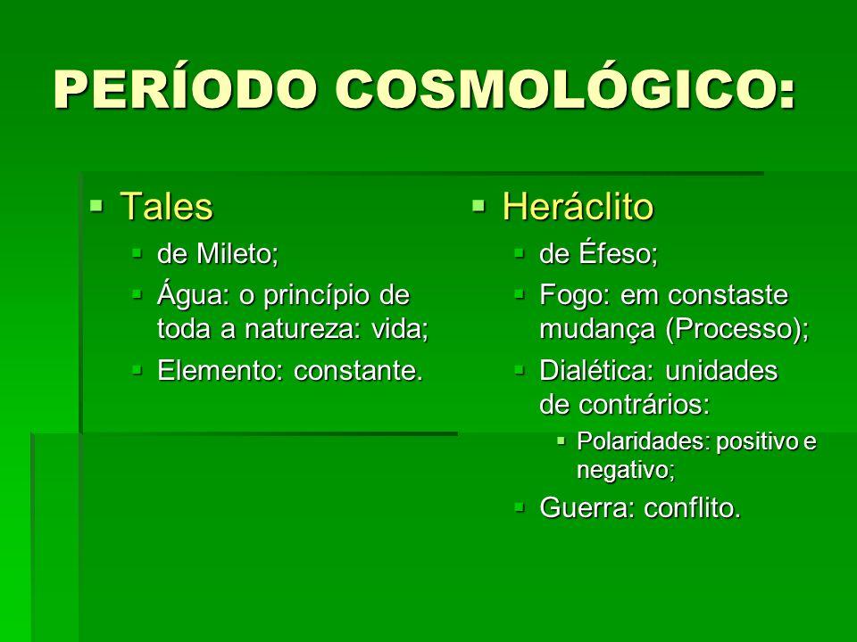 PERÍODO COSMOLÓGICO: Tales Heráclito de Mileto;