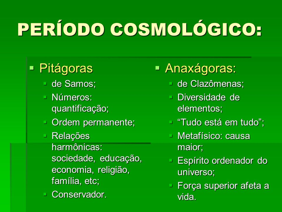 PERÍODO COSMOLÓGICO: Pitágoras Anaxágoras: de Samos;