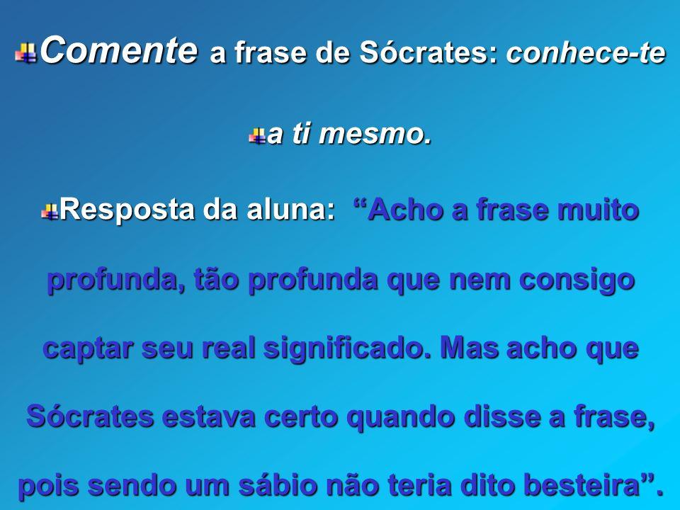 Comente a frase de Sócrates: conhece-te