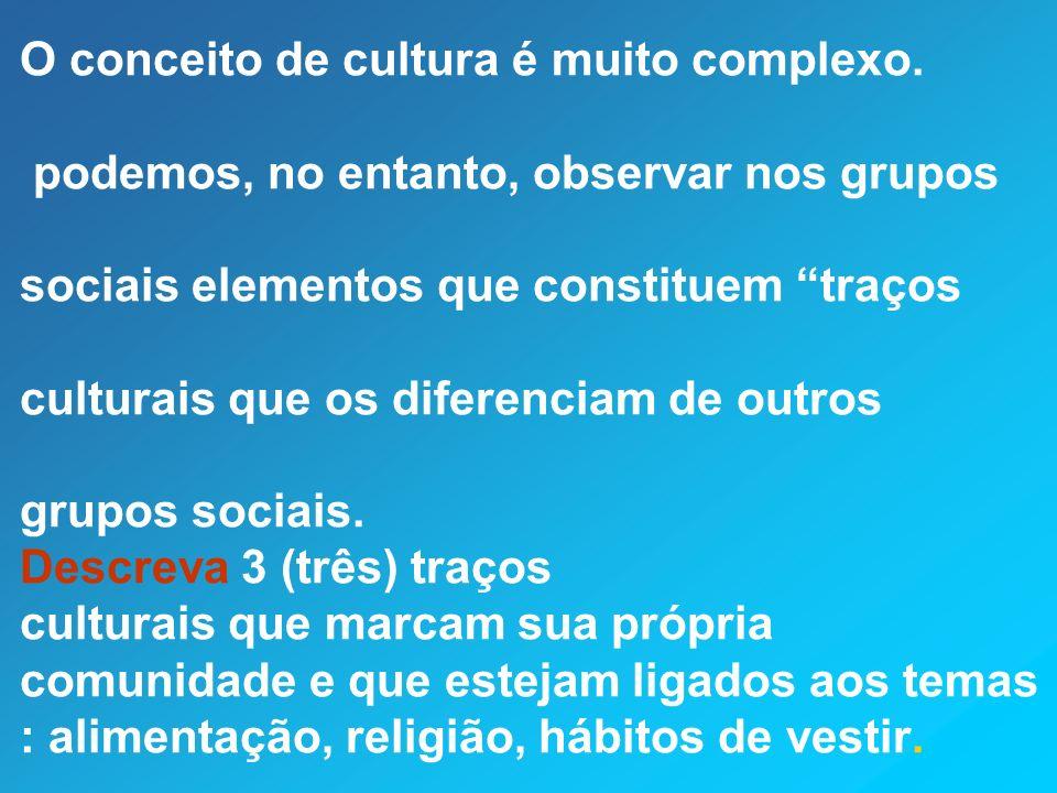 O conceito de cultura é muito complexo