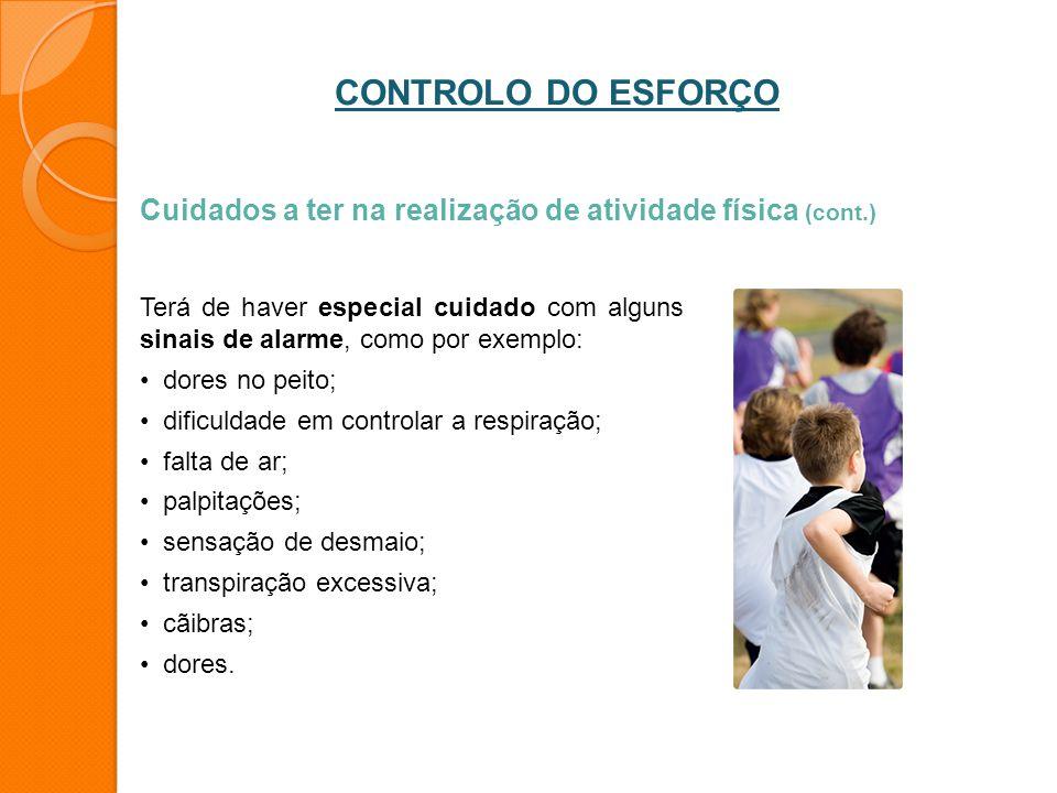 CONTROLO DO ESFORÇO Cuidados a ter na realização de atividade física (cont.)