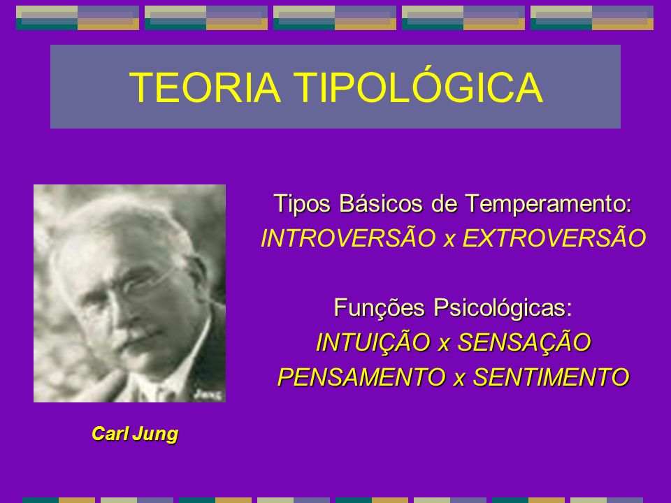 TEORIA TIPOLÓGICA Tipos Básicos de Temperamento: