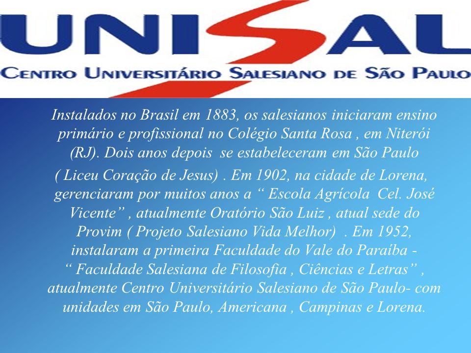 Instalados no Brasil em 1883, os salesianos iniciaram ensino primário e profissional no Colégio Santa Rosa , em Niterói (RJ). Dois anos depois se estabeleceram em São Paulo