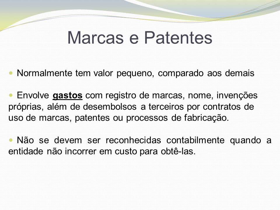 Marcas e Patentes Normalmente tem valor pequeno, comparado aos demais
