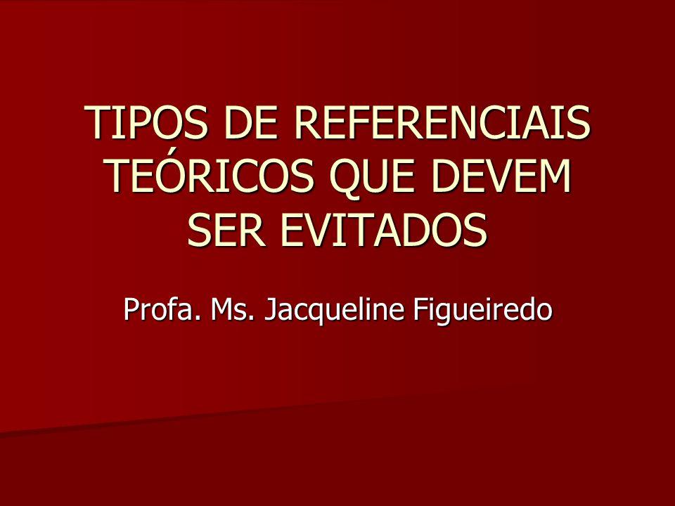 TIPOS DE REFERENCIAIS TEÓRICOS QUE DEVEM SER EVITADOS