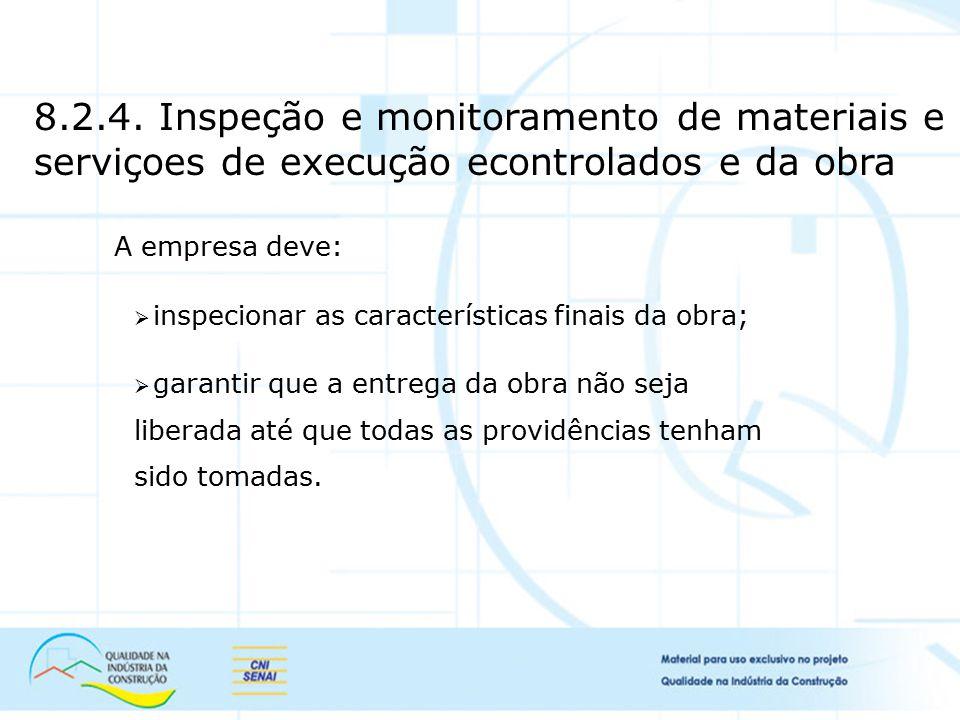 8.2.4. Inspeção e monitoramento de materiais e serviçoes de execução econtrolados e da obra
