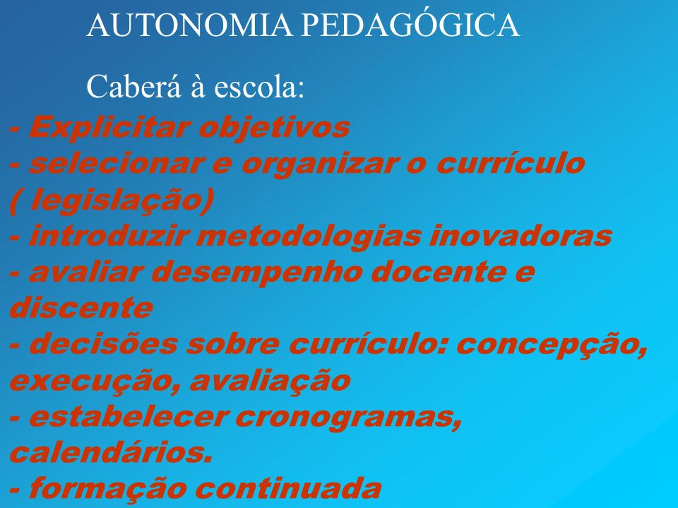 AUTONOMIA PEDAGÓGICA Caberá à escola: