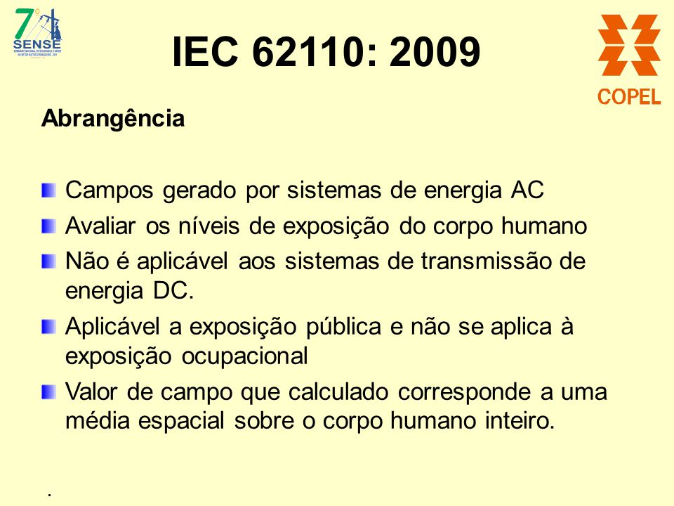 IEC 62110: 2009 Abrangência Campos gerado por sistemas de energia AC