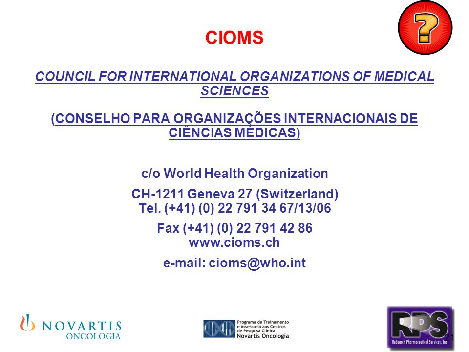 CIOMS COUNCIL FOR INTERNATIONAL ORGANIZATIONS OF MEDICAL SCIENCES (CONSELHO PARA ORGANIZAÇÕES INTERNACIONAIS DE CIÊNCIAS MÉDICAS)