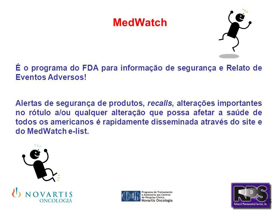 MedWatch É o programa do FDA para informação de segurança e Relato de Eventos Adversos!