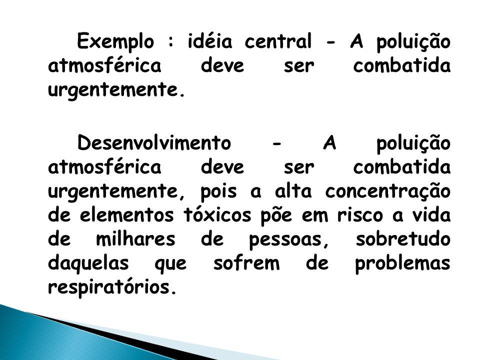 Exemplo : idéia central - A poluição atmosférica deve ser combatida urgentemente.