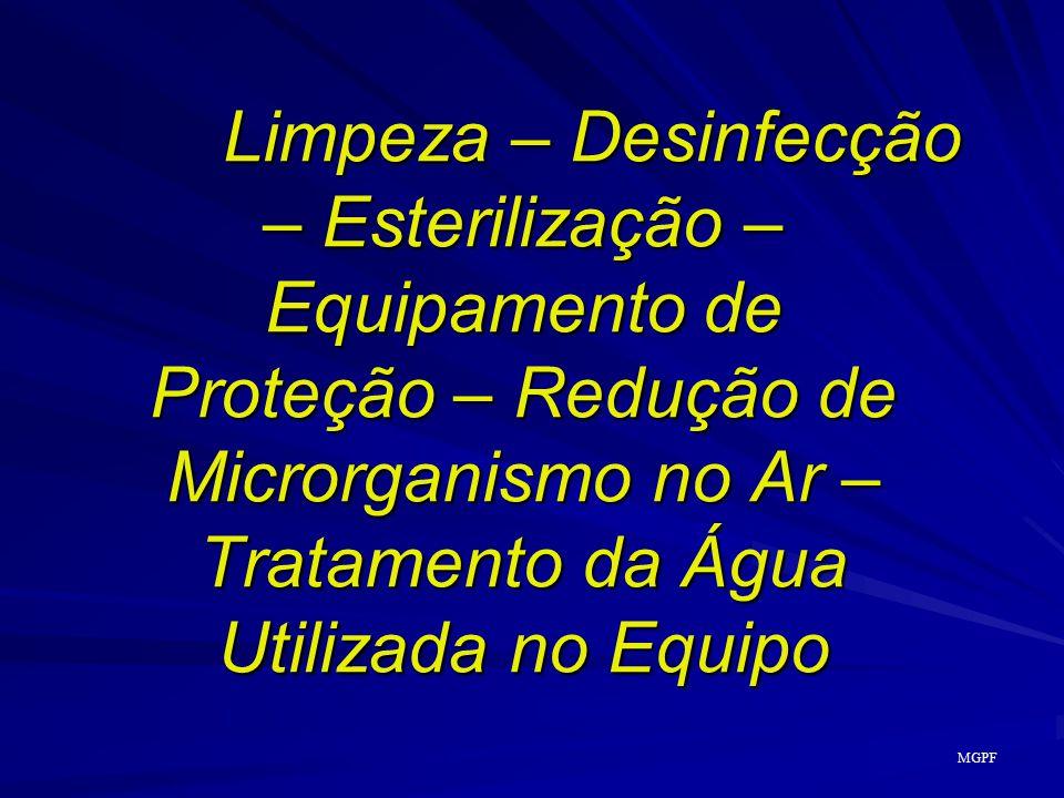 Limpeza – Desinfecção – Esterilização – Equipamento de Proteção – Redução de Microrganismo no Ar – Tratamento da Água Utilizada no Equipo