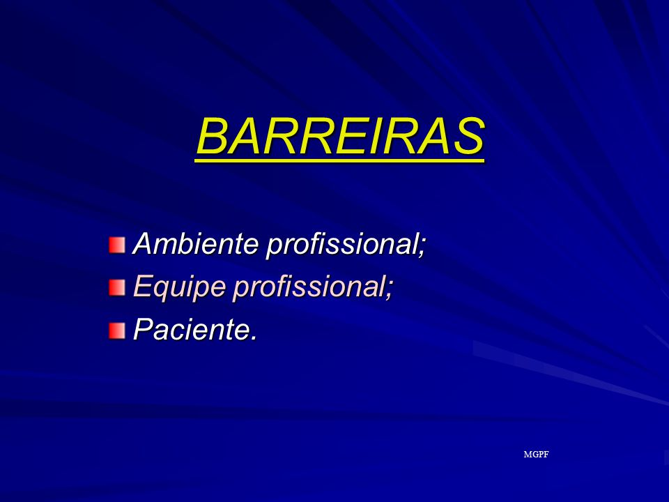 BARREIRAS Ambiente profissional; Equipe profissional; Paciente. MGPF