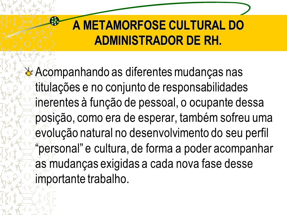 A METAMORFOSE CULTURAL DO ADMINISTRADOR DE RH.