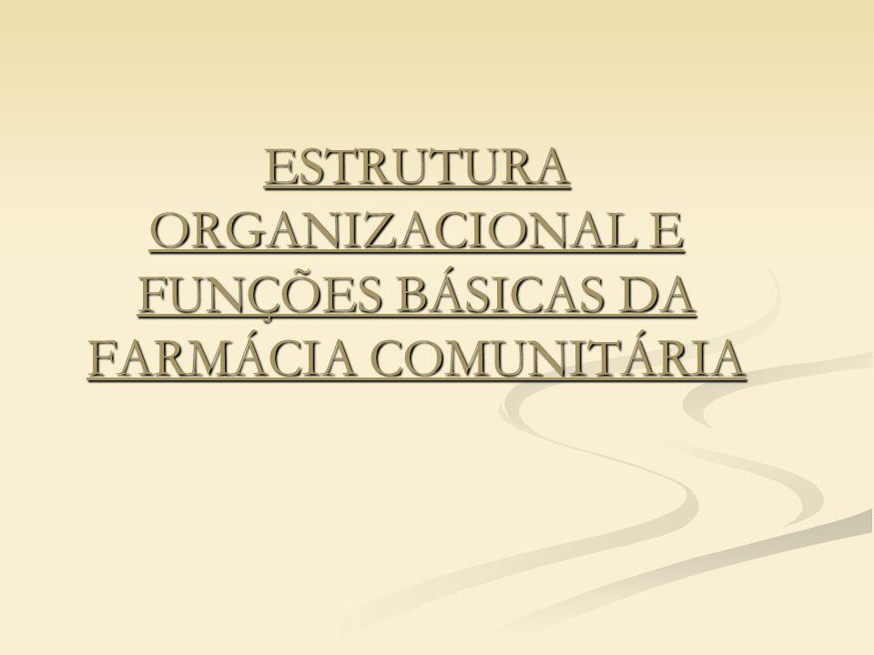 ESTRUTURA ORGANIZACIONAL E FUNÇÕES BÁSICAS DA FARMÁCIA COMUNITÁRIA