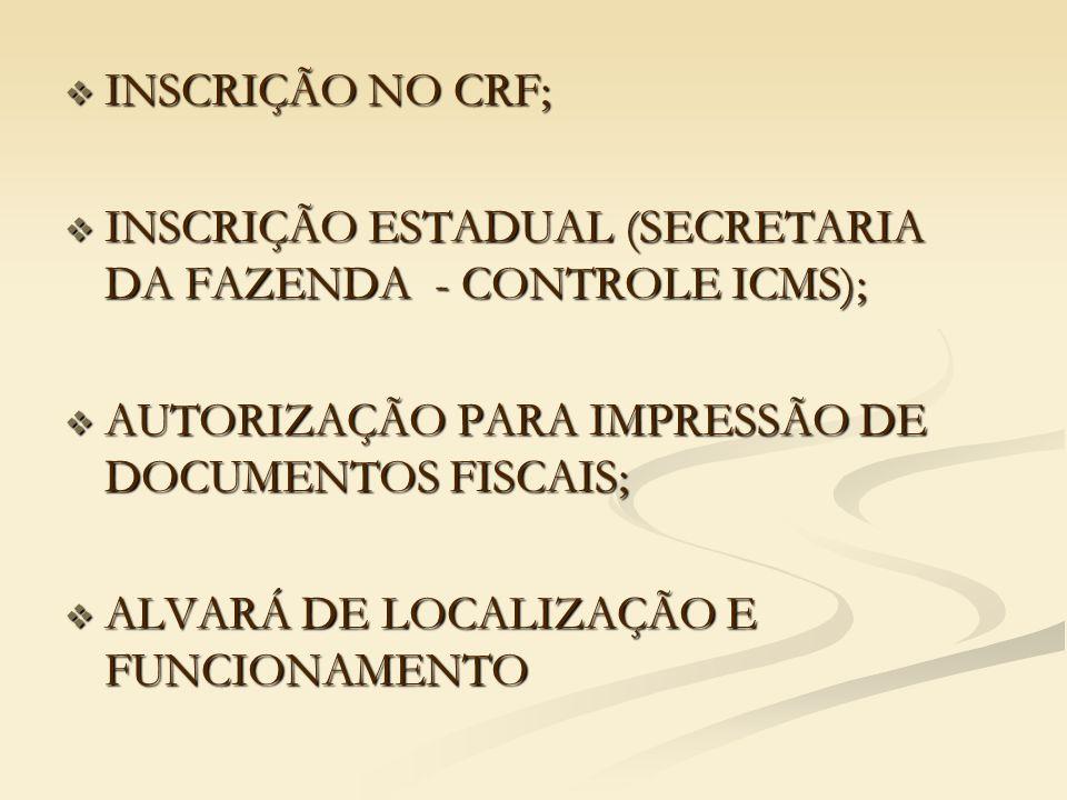 INSCRIÇÃO NO CRF; INSCRIÇÃO ESTADUAL (SECRETARIA DA FAZENDA - CONTROLE ICMS); AUTORIZAÇÃO PARA IMPRESSÃO DE DOCUMENTOS FISCAIS;