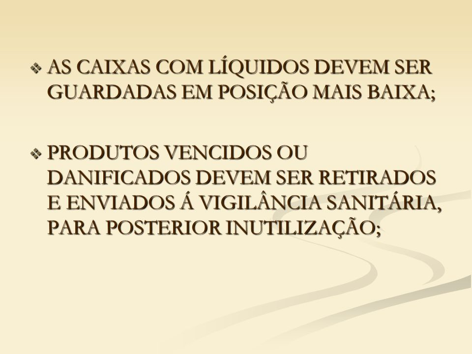 AS CAIXAS COM LÍQUIDOS DEVEM SER GUARDADAS EM POSIÇÃO MAIS BAIXA;