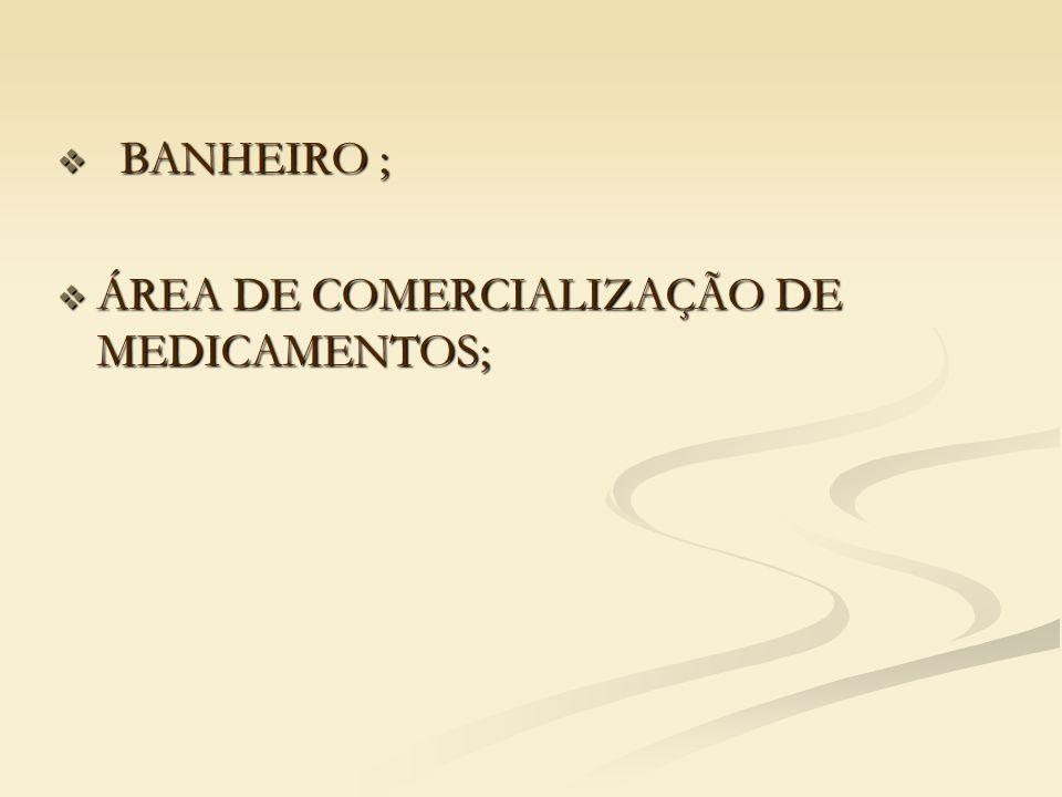 BANHEIRO ; ÁREA DE COMERCIALIZAÇÃO DE MEDICAMENTOS;