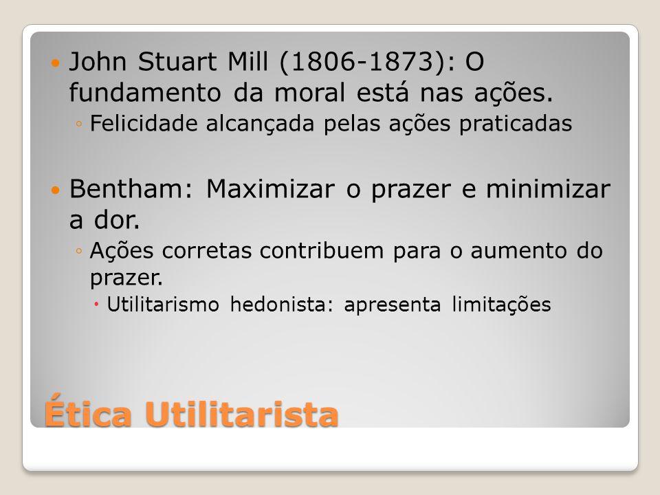 John Stuart Mill (1806-1873): O fundamento da moral está nas ações.