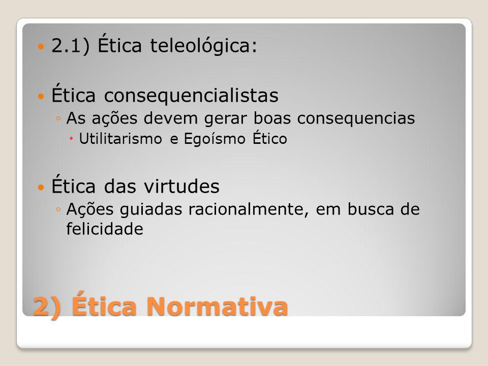 2) Ética Normativa 2.1) Ética teleológica: Ética consequencialistas
