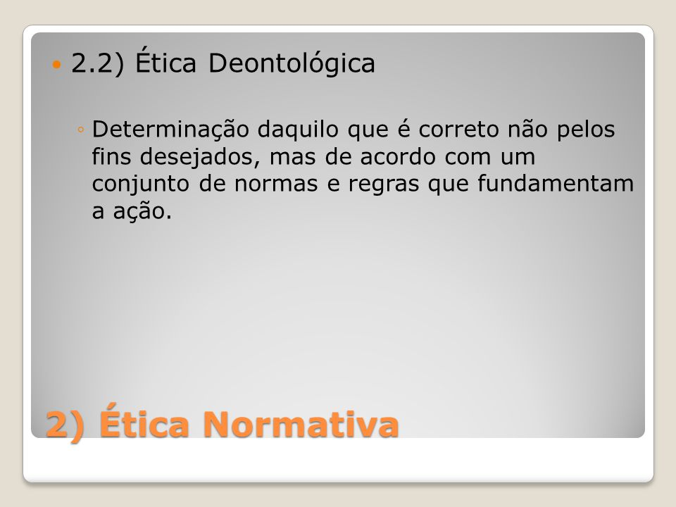 2) Ética Normativa 2.2) Ética Deontológica