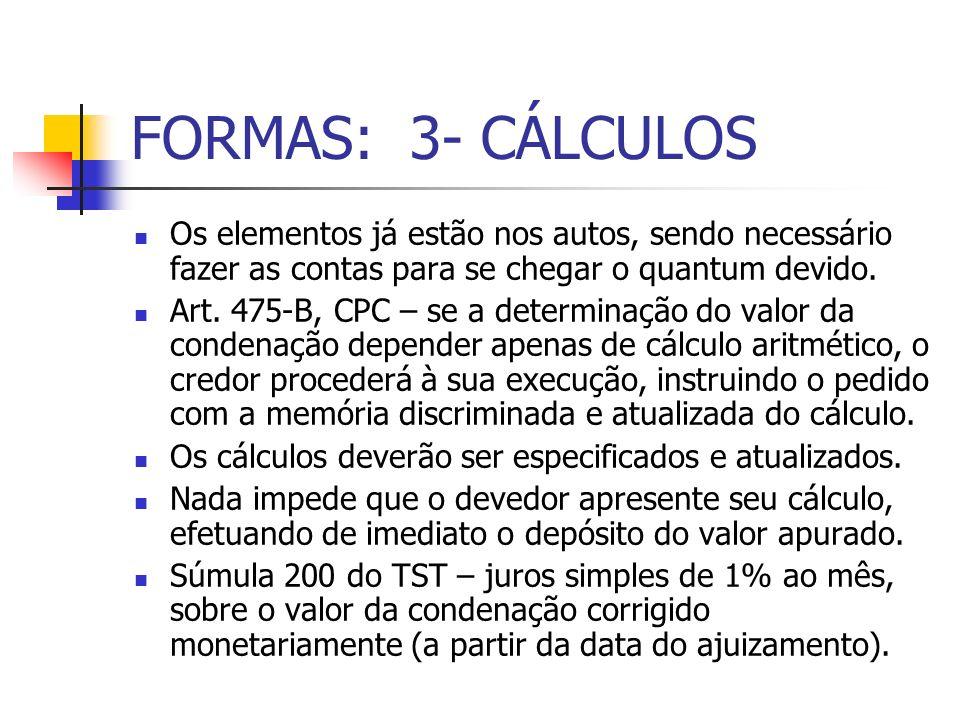 FORMAS: 3- CÁLCULOS Os elementos já estão nos autos, sendo necessário fazer as contas para se chegar o quantum devido.