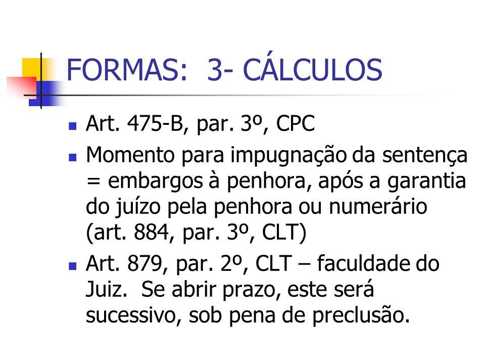 FORMAS: 3- CÁLCULOS Art. 475-B, par. 3º, CPC