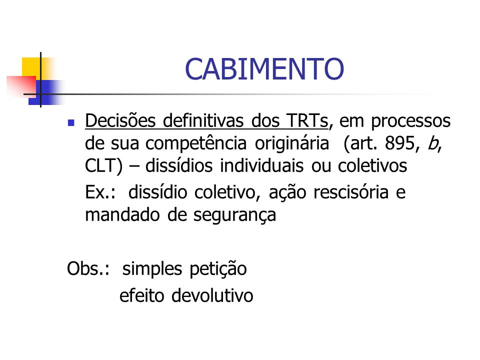 CABIMENTODecisões definitivas dos TRTs, em processos de sua competência originária (art. 895, b, CLT) – dissídios individuais ou coletivos.